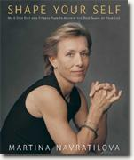 Buy *Shape Your Self: My 6-Step Diet and Fitness Plan to Achieve the Best Shape of Your Life* by Martina Navratilova online