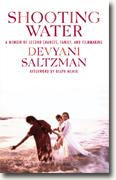 Buy *Shooting Water: A Memoir of Second Chances, Family, and Filmmaking* by Devyani Saltzman online
