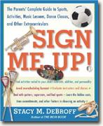 Buy *Sign Me Up!: The Parent's Guide to Sports, Activities, Music Lessons, Dance Classes, and Other Extracurriculars* online