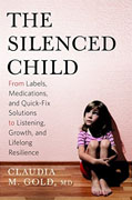 *The Silenced Child: From Labels, Medications, and Quick-Fix Solutions to Listening, Growth, and Lifelong Resilience* by Claudia M. Gold, MD