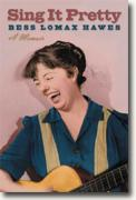 Buy *Sing It Pretty: A Memoir (Music in American Life)* by Bess Lomax Hawes online