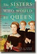 *The Sisters Who Would Be Queen: Mary, Katherine, and Lady Jane Grey: A Tudor Tragedy* by Leanda de Lisle