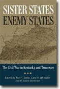 *Sister States, Enemy States: The Civil War in Kentucky and Tennessee* by Kent T. Dollar, Larry H. Whiteaker and W. Calvin Dickinson, editors