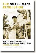 *The Small-Mart Revolution: How Local Businesses Are Beating the Global Competition* by Michael H. Shuman