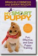 Buy *My Smart Puppy (TM): Fun, Effective, and Easy Puppy Training* by Brian Kilcommons & Sarah Wilson online