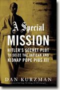 Buy *A Special Mission: Hitler's Secret Plot to Seize the Vatican and Kidnap Pope Pius the XII* by Dan Kurzman online