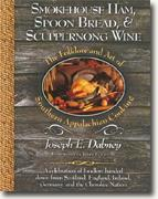 Buy *Smokehouse Ham, Spoon Bread, and Scuppernong Wine: The Folklore and Art of Appalachian Cooking (10th Anniversary Edition)* by Joseph E. Dabney online