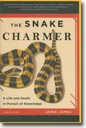 *The Snake Charmer: A Life and Death in Pursuit of Knowledge* by Jamie James