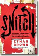 *Snitch: Informants, Cooperators, and the Corruption of Justice* by Ethan Brown