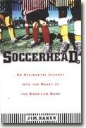 Buy *Soccerhead: An Accidental Journey into the Heart of the American Game* by Jim Haner online