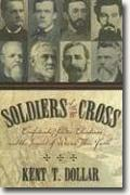 *Soldiers of the Cross: Confederate Soldier-Christians and the Impact of War on Their Faith* by Kent T. Dollar