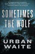 *Sometimes the Wolf* by Urban Waite
