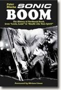 *Sonic Boom! The History of Northwest Rock: From Louie Louie to Smells Like Teen Spirit* by Peter Blecha