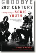 *Goodbye 20th Century: A Biography of Sonic Youth* by David Browne