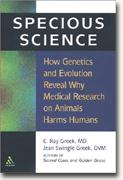 buy *Specious Science: How Genetics and Evolution Reveal Why Medical Research on Animals Harms Humans* online