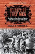 *Spirits of Just Men: Mountaineers, Liquor Bosses, and Lawmen in the Moonshine Capital of the World* by Charles D. Thomspon Jr.