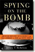 *Spying on the Bomb: American Nuclear Intelligence from Nazi Germany to Iran and North Korea* by Jeffrey T. Richelson