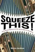 *Squeeze This!: A Cultural History of the Accordion in America (Folklore Studies in Multicultural World)* by Marion Jacobson