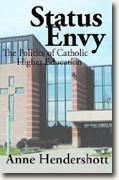 Buy *Status Envy: The Politics of Catholic Higher Education* by Anne Hendershott online