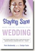 *Staying Sane When You're Planning Your Wedding* by Pam Brodowsky & Evelyn Fazio, eds.