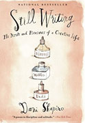 *Still Writing: The Pleasures and Perils of a Creative Life* by Dani Shapiro