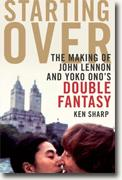 *Starting Over: The Making of John Lennon and Yoko Ono's Double Fantasy* by Ken Sharp
