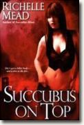 Buy *Succubus on Top (Georgina Kincaid, Book 2)* by Richelle Mead online