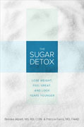 *The Sugar Detox: Lose Weight, Feel Great, and Look Years Younger* by Brooke Alpert, MS RD CDN, and Patricia Farris, MD
