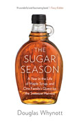 *The Sugar Season: A Year in the Life of Maple Syrup, and One Family's Quest for the Sweetest Harvest* by Douglas Whynott