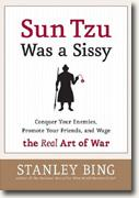 Buy *Sun Tzu Was a Sissy: Conquer Your Enemies, Promote Your Friends, and Wage the Real Art of War* online
