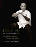 *Tai Chi--The Perfect Exercise: Finding Health, Happiness, Balance, and Strength* by Arthur Rosenfeld