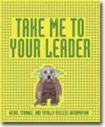 *Take Me to Your Leader: Weird, Strange, and Totally Useless Information* by Ian Harrison