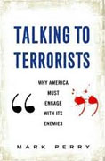 Buy *Talking to Terrorists: Why America Must Engage with its Enemies* by Mark Perry online