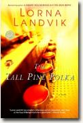 Get Lorna Landvik's *The Tall Pine Polka* delivered to your door!