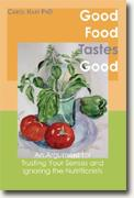 *Good Food Tastes Good: An Argument for Trusting Your Senses and Ignoring the Nutritionists* by Carol Hart