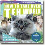 Buy *How to Take Over Teh Wurld: A LOLcat Guide 2 Winning* by Professor Happycat and icanhascheezburger.com online