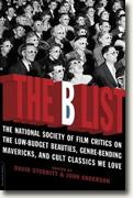 *The B List: The National Society of Film Critics on the Low-Budget Beauties, Genre-Bending Mavericks, and Cult Classics We Love* by David Sterritt and John Anderson, editors
