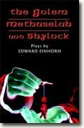 *The Golem, Methuselah, and Shylock: Three Plays* by Edward Einhorn