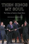 Buy *Then Sings My Soul: The Culture of Southern Gospel Music (Music in American Life)* by Douglas Harrison online