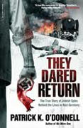 *They Dared Return: The True Story of Jewish Spies behind the Lines in Nazi Germany* by Patrick K. O'Donnell