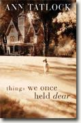 Buy *Things We Once Held Dear* by Ann Tatlock