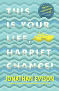 *This is Your Life, Harriet Chance* by Jonathan Evison