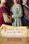 Buy *Three Maids for a Crown: A Novel of the Grey Sisters* by Ella March Chase online