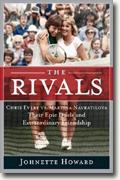 The Rivals: Chris Evert vs. Martina Navratilova Their Epic Duels and Extraordinary Friendship
