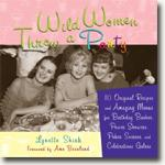 Buy *Wild Women Throw a Party: 110 Original Recipes and Amazing Menus for Birthday Bashes, Power Showers, Poker Soirees, and Celebrations Galore* by Lynette Rohrer Shirk online