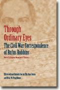 *Through Ordinary Eyes: The Civil War Correspondence of Rufus Robbins, Private, 7th Regiment, Massachusetts Volunteers* by Rufus Robbins, ed. by Ella Jane Bruen & Brian M. Fitzgibbons