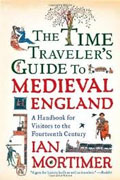 Buy *The Time Traveler's Guide to Medieval England: A Handbook for Visitors to the Fourteenth Century* by Ian Mortimer online