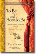 Buy *To Be and How to Be: Transforming Your Life through Sacred Theatre* by Peggy Rubin online