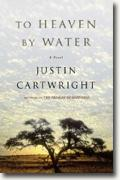*To Heaven by Water* by Justin Cartwright