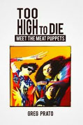 Buy *Too High to Die: Meet the Meat Puppets* by Greg Prato online